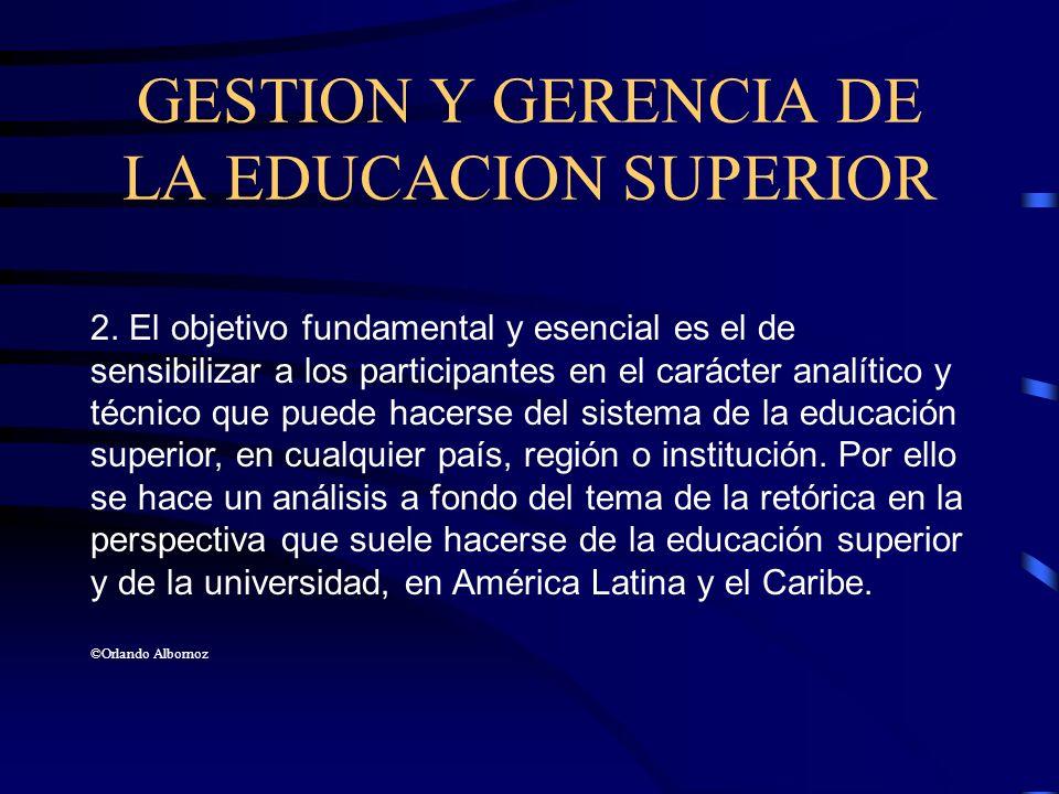 GESTION Y GERENCIA DE LA EDUCACION SUPERIOR 2. El objetivo fundamental y esencial es el de sensibilizar a los participantes en el carácter analítico y