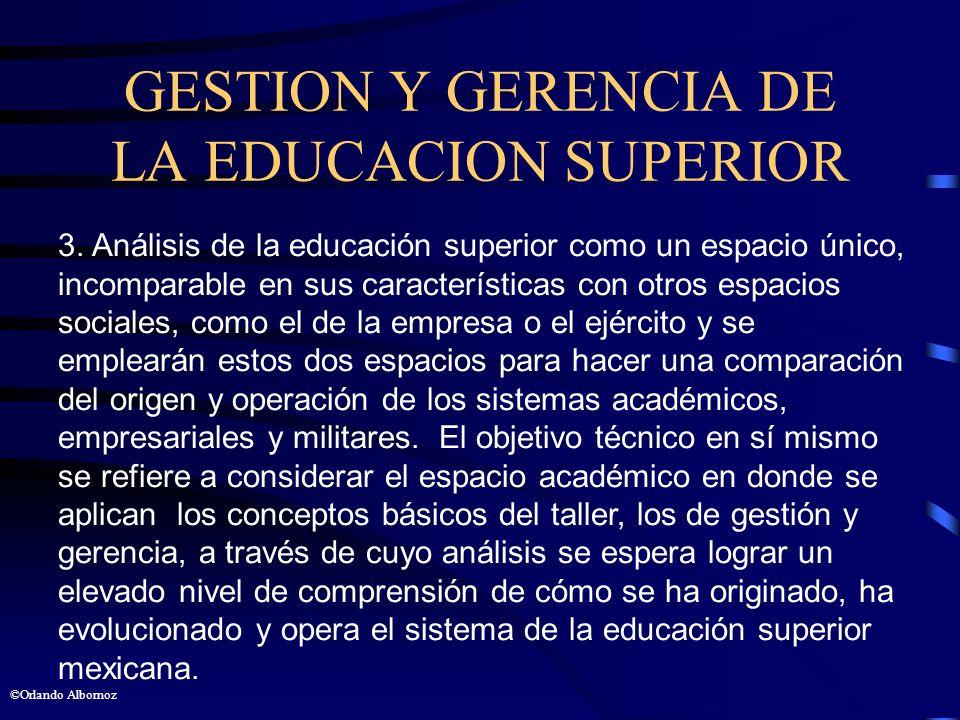 GESTION Y GERENCIA DE LA EDUCACION SUPERIOR 3. Análisis de la educación superior como un espacio único, incomparable en sus características con otros