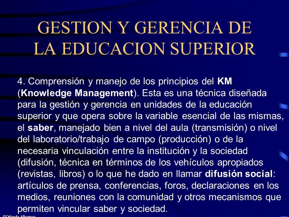 GESTION Y GERENCIA DE LA EDUCACION SUPERIOR 4. Comprensión y manejo de los principios del KM (Knowledge Management). Esta es una técnica diseñada para