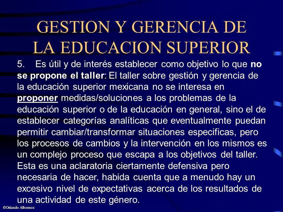GESTION Y GERENCIA DE LA EDUCACION SUPERIOR 5. Es útil y de interés establecer como objetivo lo que no se propone el taller: El taller sobre gestión y