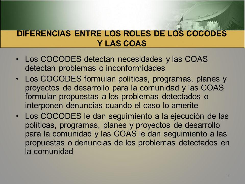 LOS COCODES Y LAS COAS 9 Una Comisión de Auditoria Social puede conformarse dentro de la estructura organizacional de los Consejos de Desarrollo. El a