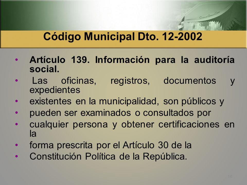 Código Municipal Dto. 12-2002 Artículo 135 Para hacer posible la auditoría social, el Consejo Municipal compartirá cada tres meses con el Consejo Muni