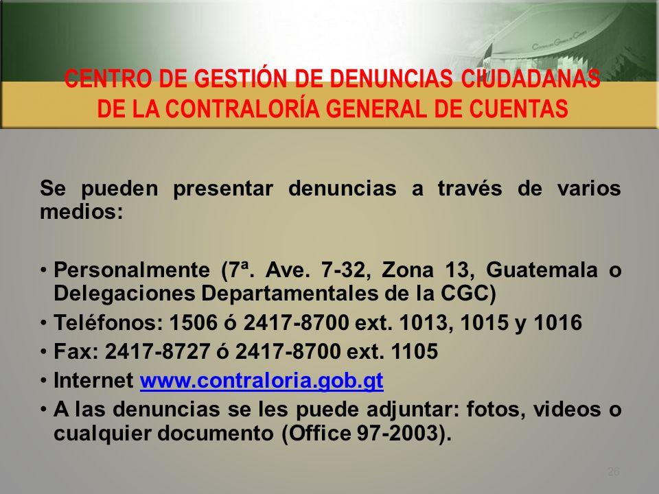 CENTRO DE GESTIÓN DE DENUNCIAS CIUDADANAS DE LA CONTRALORÍA GENERAL DE CUENTAS Está a la disposición de la ciudadanía con el propósito que presenten i