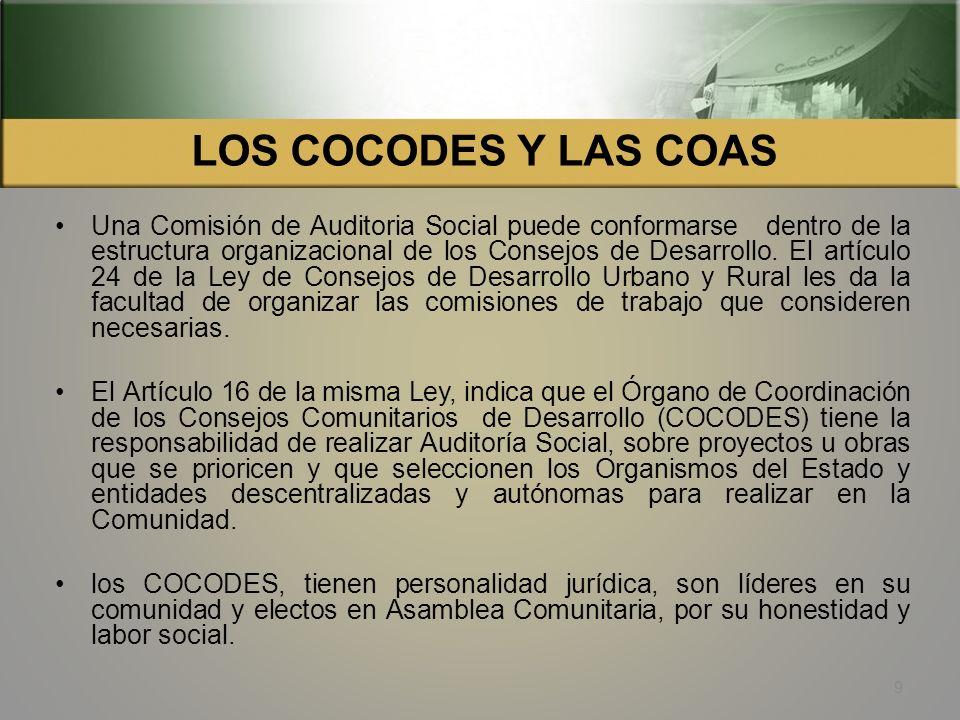 LOS COCODES Y LAS COAS 9 Una Comisión de Auditoria Social puede conformarse dentro de la estructura organizacional de los Consejos de Desarrollo.