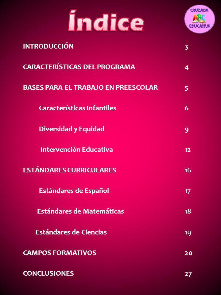 INTRODUCCIÓN3 CARACTERÍSTICAS DEL PROGRAMA4 BASES PARA EL TRABAJO EN PREESCOLAR5 Características Infantiles6 Diversidad y Equidad9 Intervención Educat