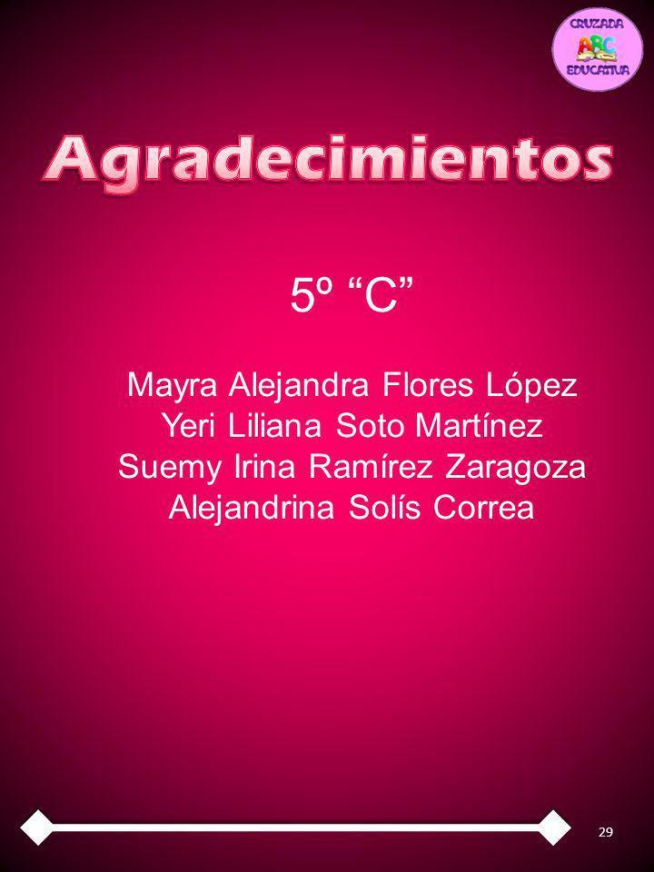29 5º C Mayra Alejandra Flores López Yeri Liliana Soto Martínez Suemy Irina Ramírez Zaragoza Alejandrina Solís Correa