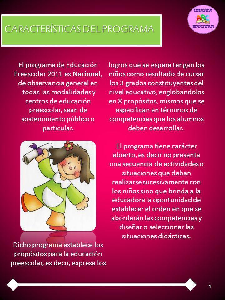 4 El programa de Educación Preescolar 2011 es Nacional, de observancia general en todas las modalidades y centros de educación preescolar, sean de sos