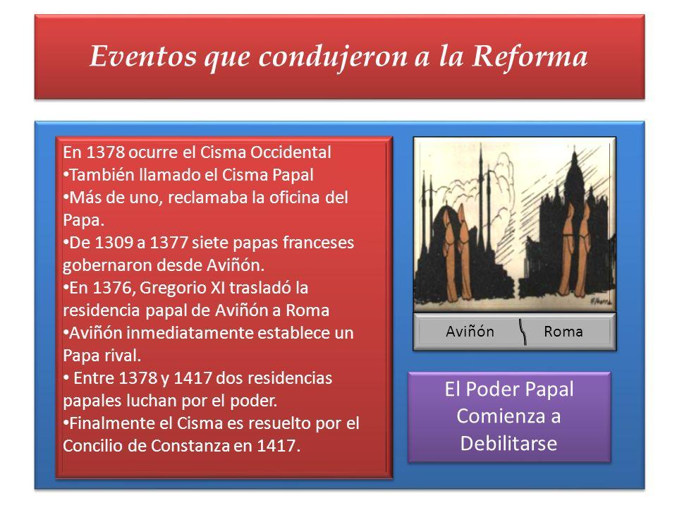 Eventos que condujeron a la Reforma En 1378 ocurre el Cisma Occidental También llamado el Cisma Papal Más de uno, reclamaba la oficina del Papa. De 13