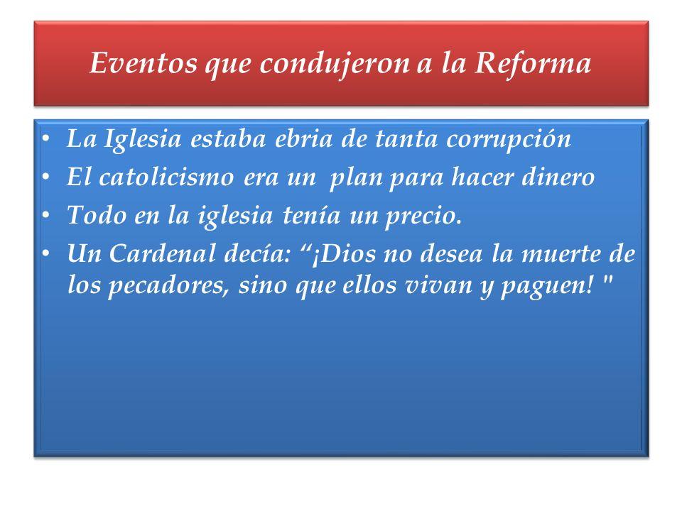 La Iglesia estaba ebria de tanta corrupción El catolicismo era un plan para hacer dinero Todo en la iglesia tenía un precio. Un Cardenal decía: ¡Dios