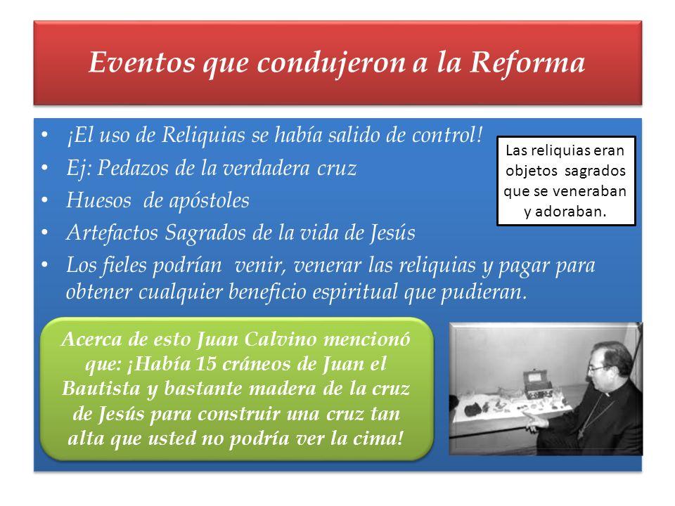 ¡El uso de Reliquias se había salido de control! Ej: Pedazos de la verdadera cruz Huesos de apóstoles Artefactos Sagrados de la vida de Jesús Los fiel