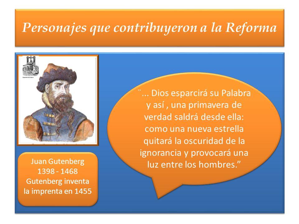 Personajes que contribuyeron a la Reforma Juan Gutenberg 1398 - 1468 Gutenberg inventa la imprenta en 1455 Juan Gutenberg 1398 - 1468 Gutenberg invent