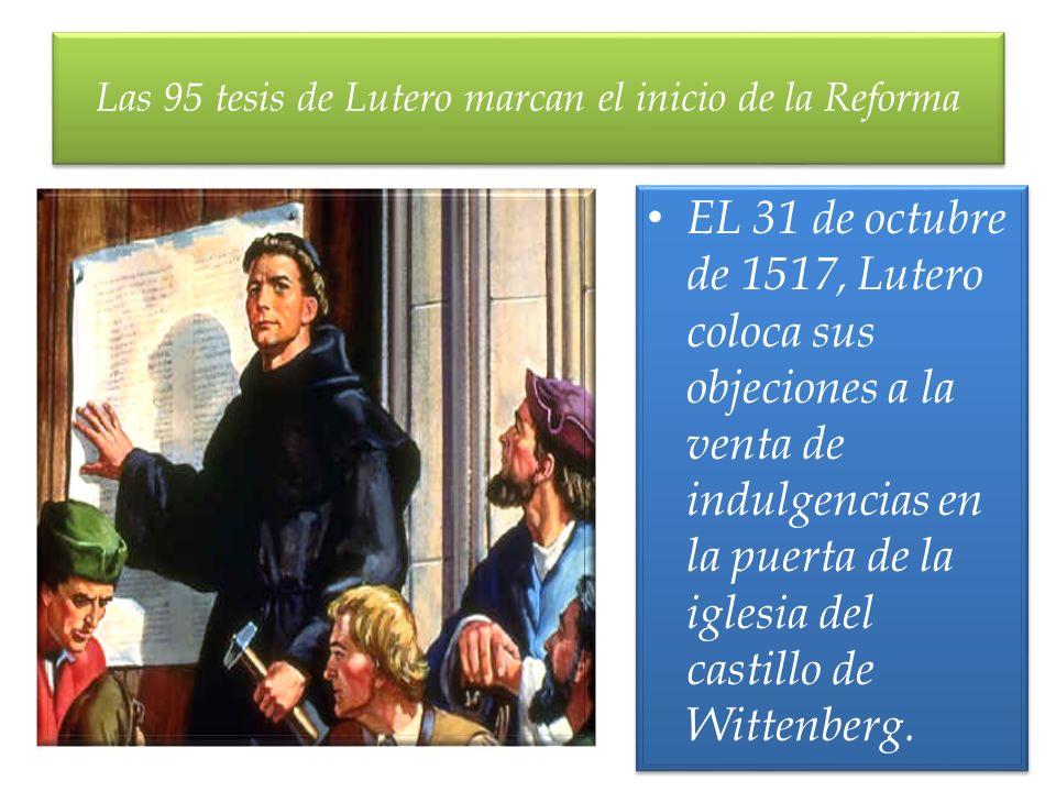 EL 31 de octubre de 1517, Lutero coloca sus objeciones a la venta de indulgencias en la puerta de la iglesia del castillo de Wittenberg. Las 95 tesis