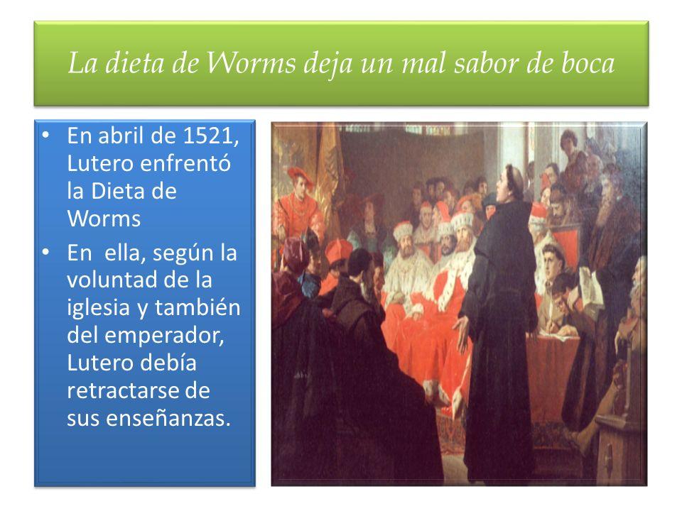 En abril de 1521, Lutero enfrentó la Dieta de Worms En ella, según la voluntad de la iglesia y también del emperador, Lutero debía retractarse de sus
