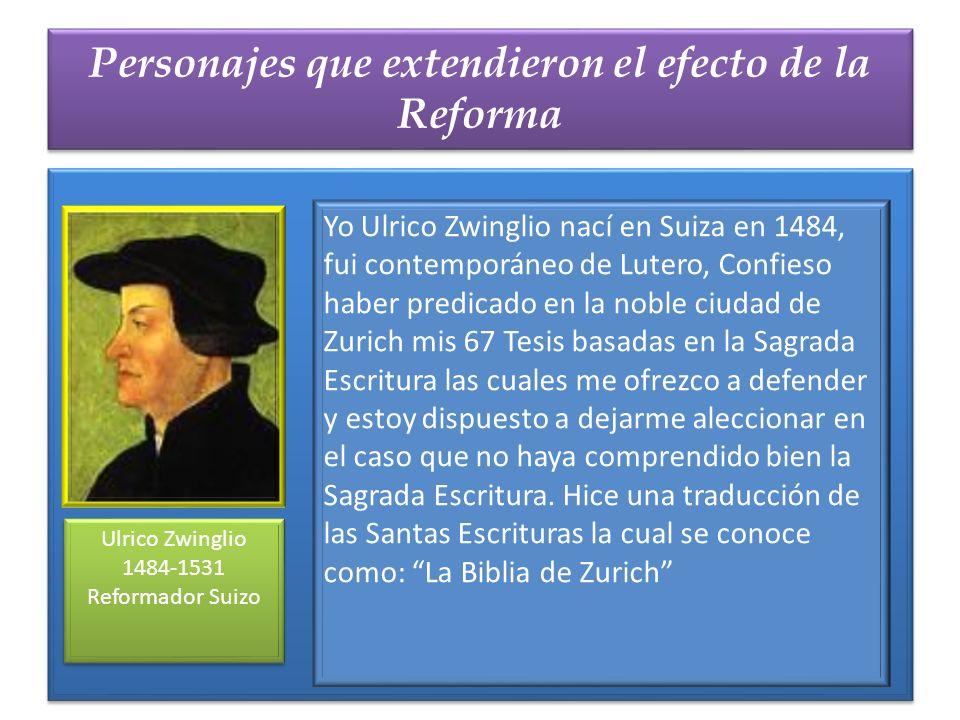 Personajes que extendieron el efecto de la Reforma Ulrico Zwinglio 1484-1531 Reformador Suizo Ulrico Zwinglio 1484-1531 Reformador Suizo Yo Ulrico Zwi