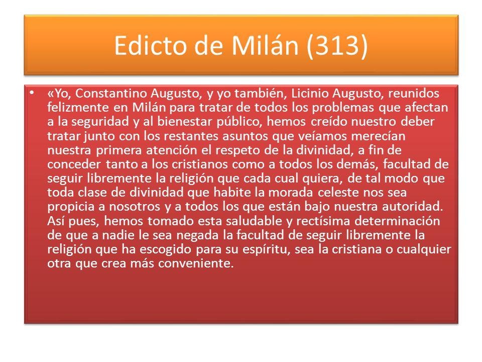 Edicto de Milán (313) «Yo, Constantino Augusto, y yo también, Licinio Augusto, reunidos felizmente en Milán para tratar de todos los problemas que afe