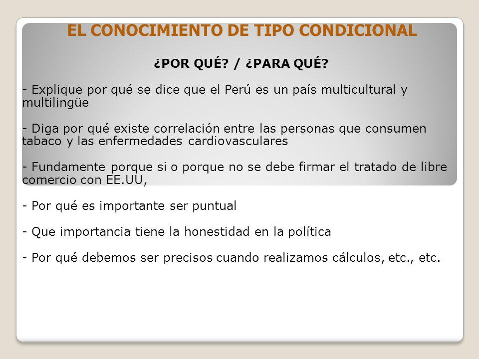 EL CONOCIMIENTO DE TIPO CONDICIONAL ¿POR QUÉ? / ¿PARA QUÉ? - Explique por qué se dice que el Perú es un país multicultural y multilingüe - Diga por qu