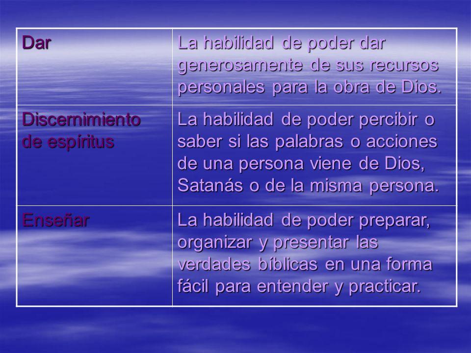 Dar La habilidad de poder dar generosamente de sus recursos personales para la obra de Dios. Discernimiento de espíritus La habilidad de poder percibi