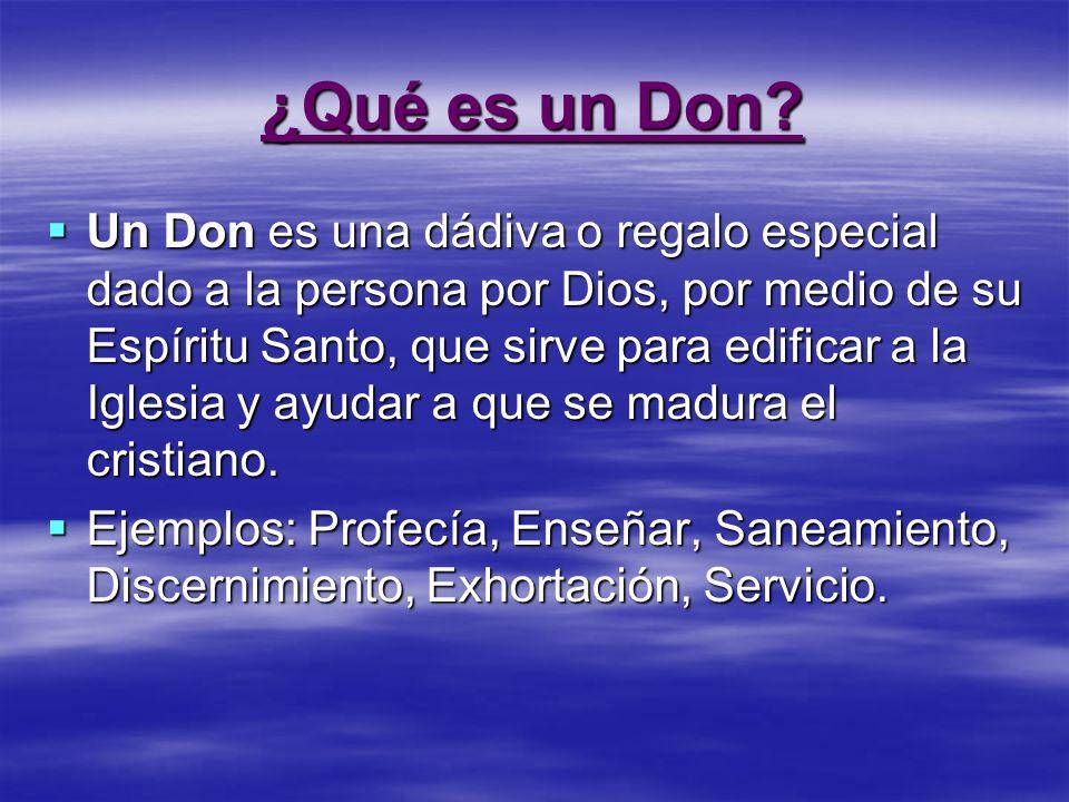 ¿Qué es un Don? Un Don es una dádiva o regalo especial dado a la persona por Dios, por medio de su Espíritu Santo, que sirve para edificar a la Iglesi