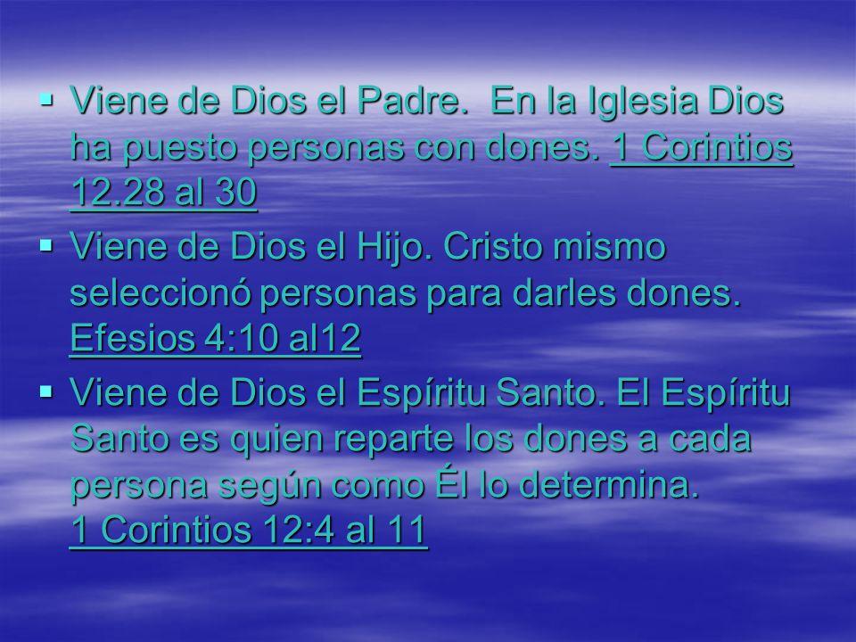 Viene de Dios el Padre. En la Iglesia Dios ha puesto personas con dones. 1 Corintios 12.28 al 30 Viene de Dios el Padre. En la Iglesia Dios ha puesto