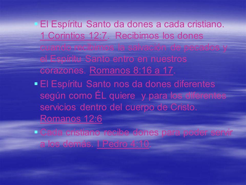 El Espíritu Santo da dones a cada cristiano. 1 Corintios 12:7. Recibimos los dones cuando recibimos la salvación de pecados y el Espíritu Santo entro