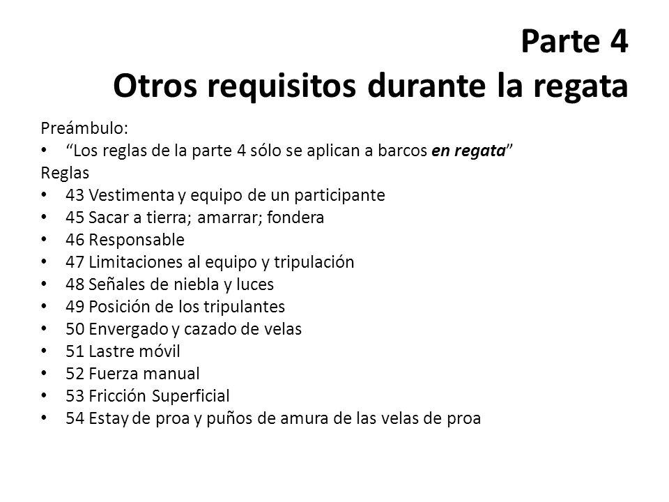 Parte 4 Otros requisitos durante la regata Preámbulo: Los reglas de la parte 4 sólo se aplican a barcos en regata Reglas 43 Vestimenta y equipo de un