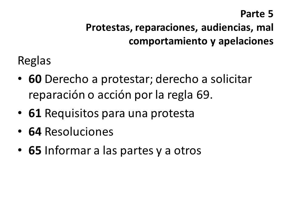 Parte 5 Protestas, reparaciones, audiencias, mal comportamiento y apelaciones Reglas 60 Derecho a protestar; derecho a solicitar reparación o acción p