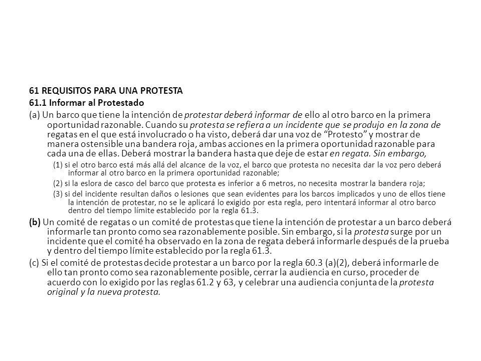 61 REQUISITOS PARA UNA PROTESTA 61.1 Informar al Protestado (a) Un barco que tiene la intención de protestar deberá informar de ello al otro barco en