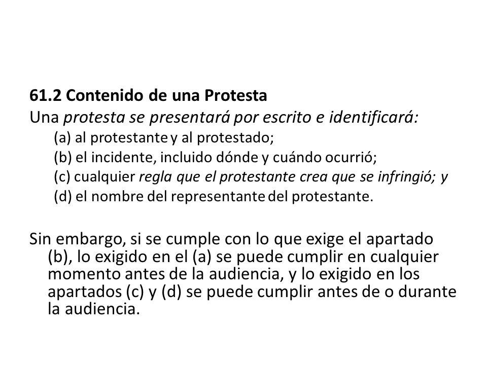 61.2 Contenido de una Protesta Una protesta se presentará por escrito e identificará: (a) al protestante y al protestado; (b) el incidente, incluido d