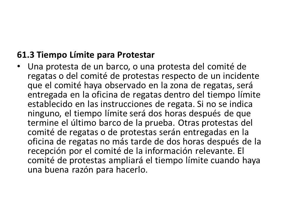 61.3 Tiempo Límite para Protestar Una protesta de un barco, o una protesta del comité de regatas o del comité de protestas respecto de un incidente qu