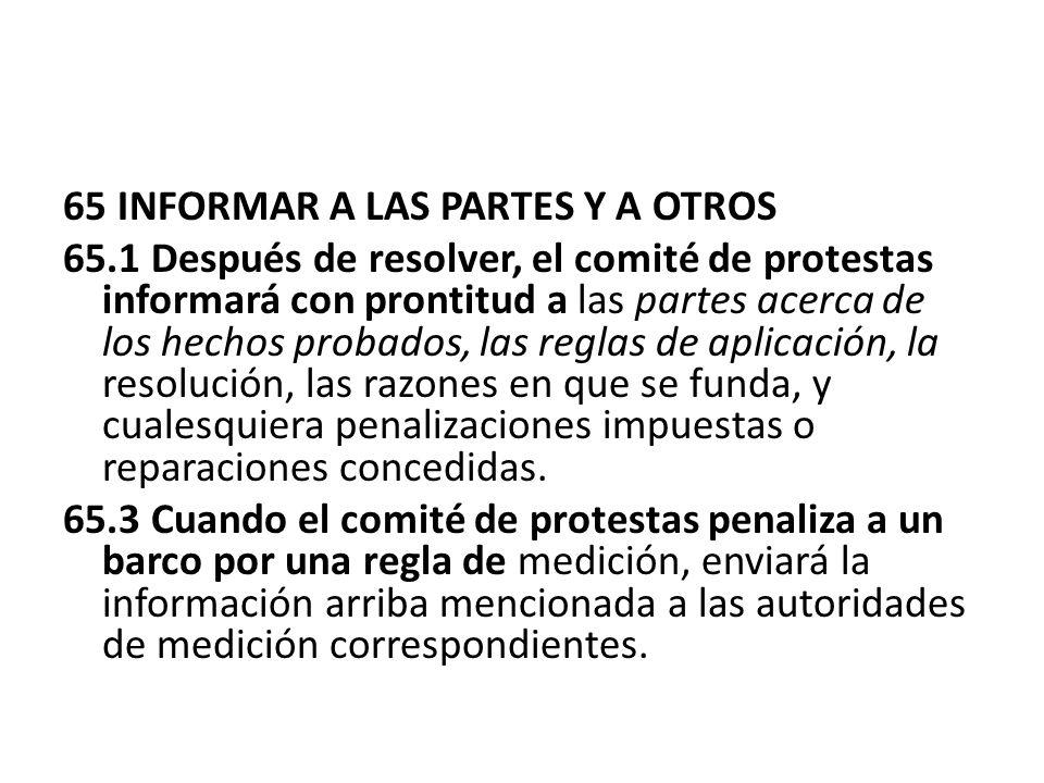 65 INFORMAR A LAS PARTES Y A OTROS 65.1 Después de resolver, el comité de protestas informará con prontitud a las partes acerca de los hechos probados