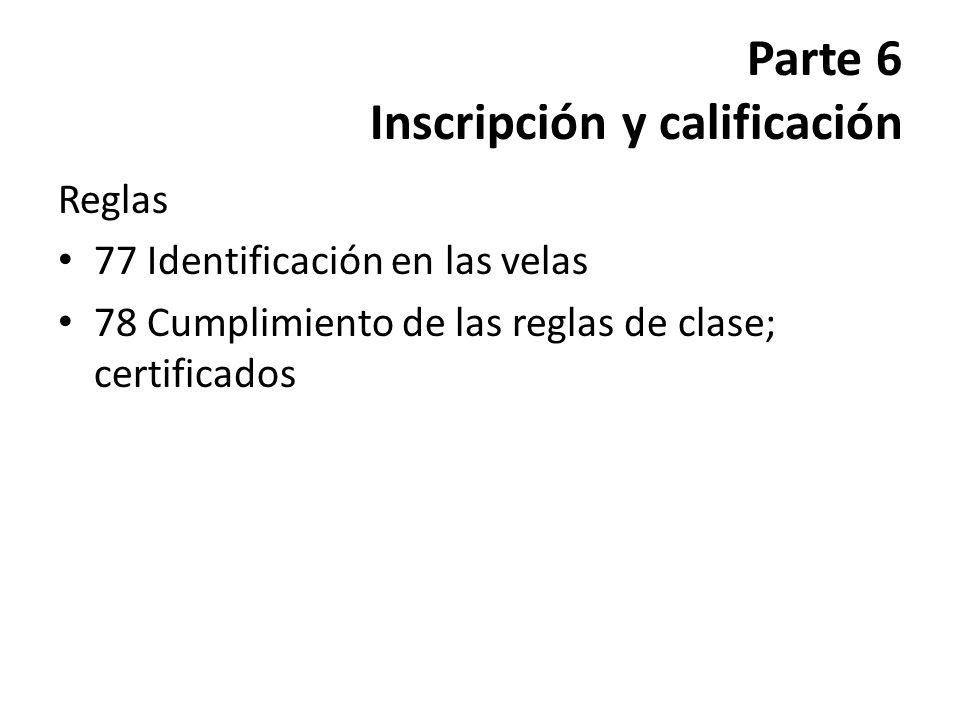 Parte 6 Inscripción y calificación Reglas 77 Identificación en las velas 78 Cumplimiento de las reglas de clase; certificados