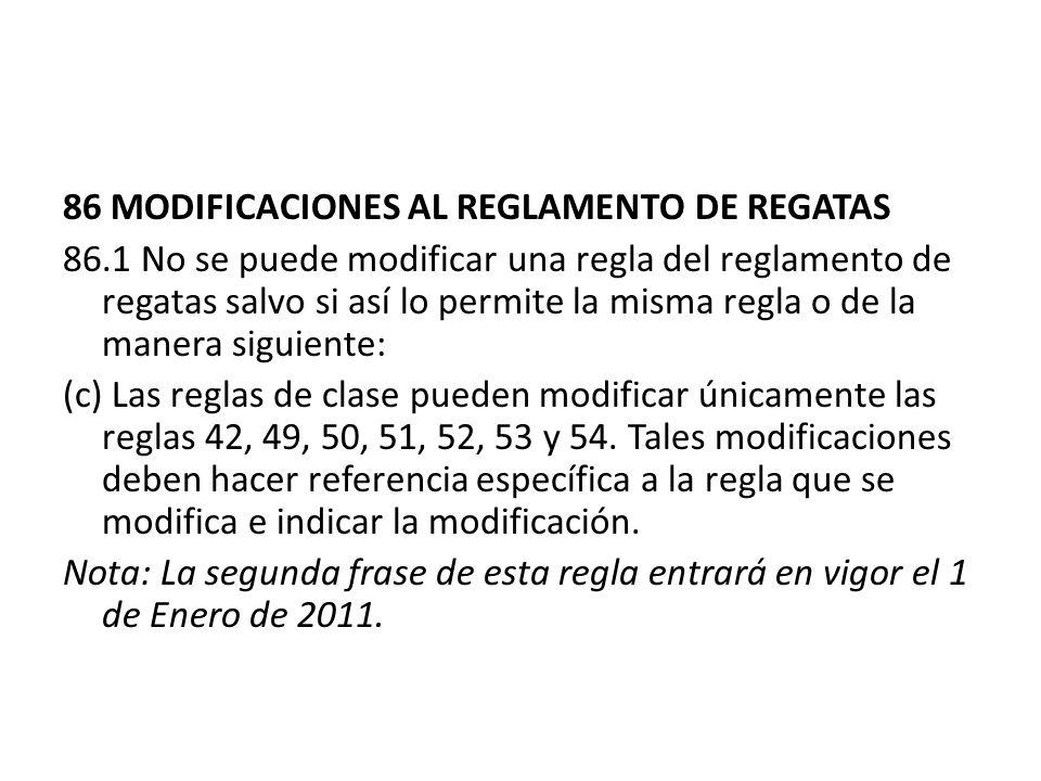 86 MODIFICACIONES AL REGLAMENTO DE REGATAS 86.1 No se puede modificar una regla del reglamento de regatas salvo si así lo permite la misma regla o de