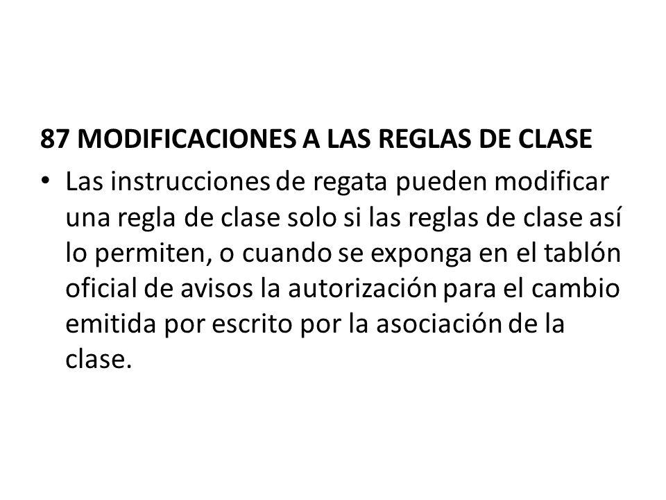 87 MODIFICACIONES A LAS REGLAS DE CLASE Las instrucciones de regata pueden modificar una regla de clase solo si las reglas de clase así lo permiten, o