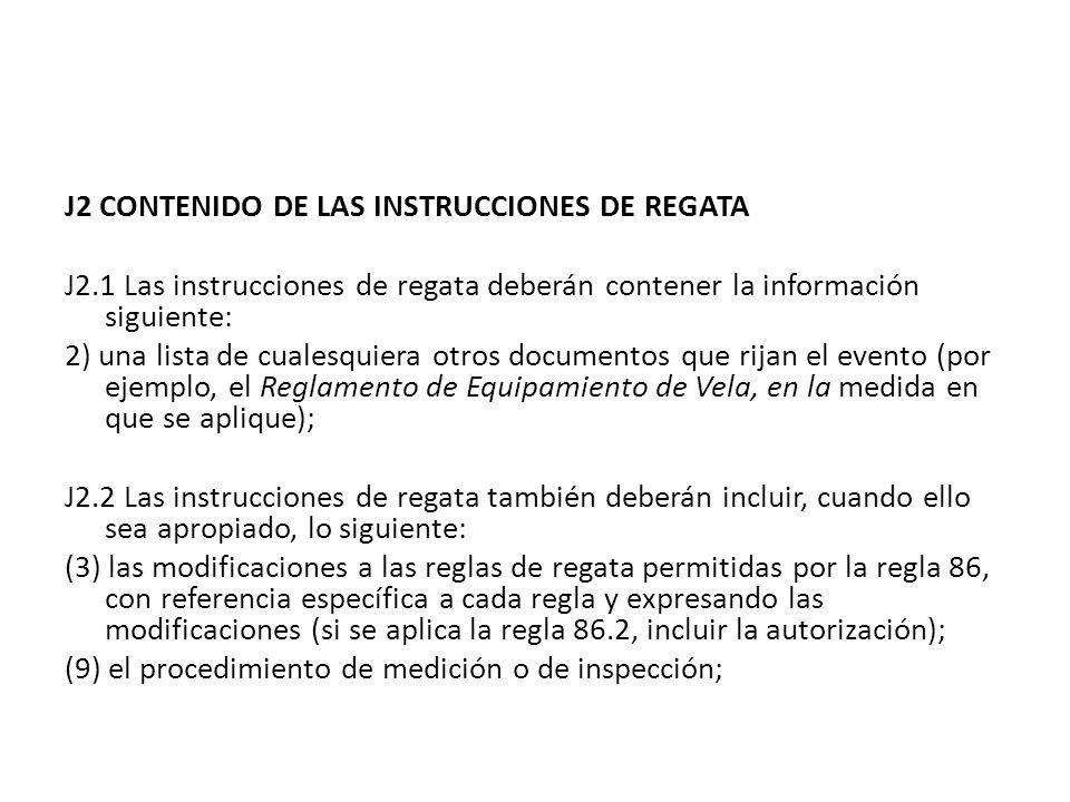 J2 CONTENIDO DE LAS INSTRUCCIONES DE REGATA J2.1 Las instrucciones de regata deberán contener la información siguiente: 2) una lista de cualesquiera o