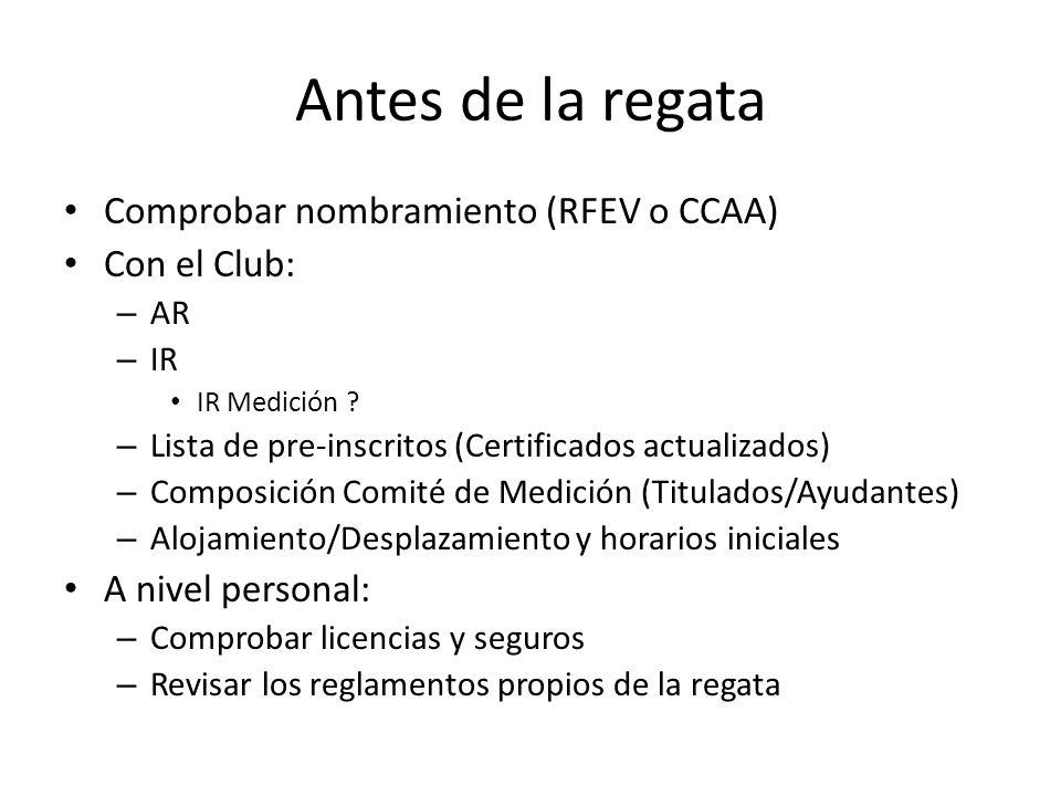 Antes de la regata Comprobar nombramiento (RFEV o CCAA) Con el Club: – AR – IR IR Medición ? – Lista de pre-inscritos (Certificados actualizados) – Co