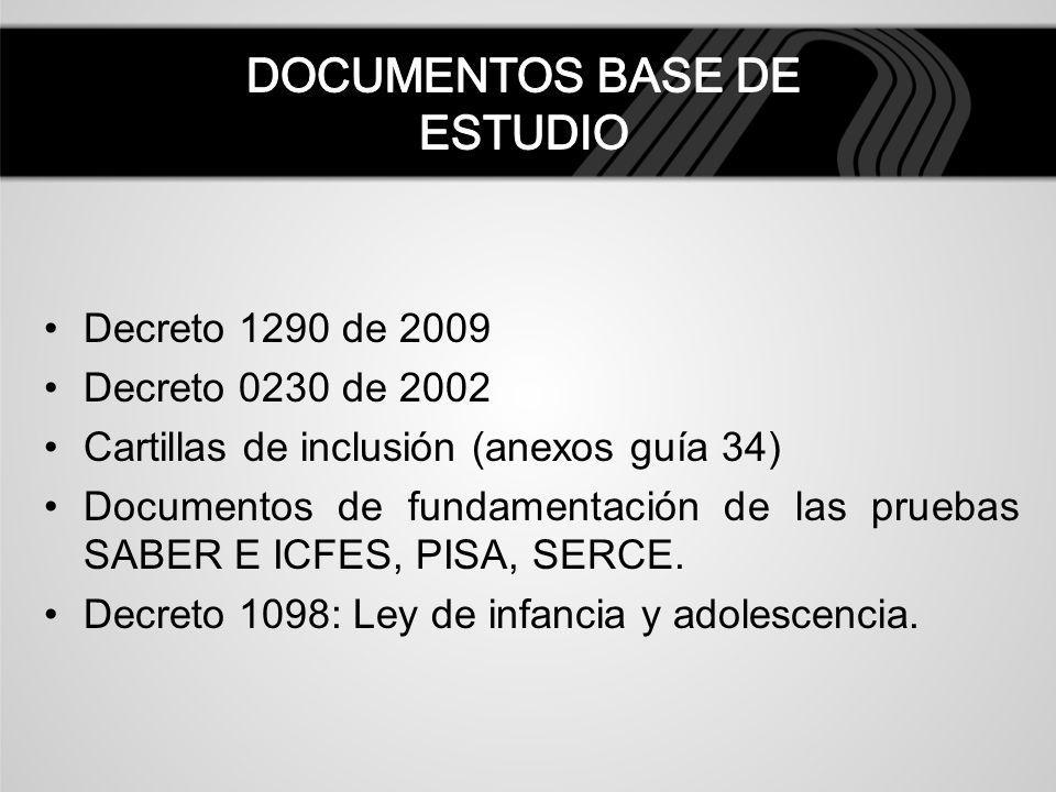 Decreto 1290 de 2009 Decreto 0230 de 2002 Cartillas de inclusión (anexos guía 34) Documentos de fundamentación de las pruebas SABER E ICFES, PISA, SER