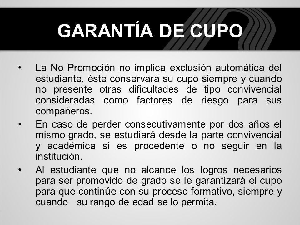 GARANTÍA DE CUPO La No Promoción no implica exclusión automática del estudiante, éste conservará su cupo siempre y cuando no presente otras dificultad
