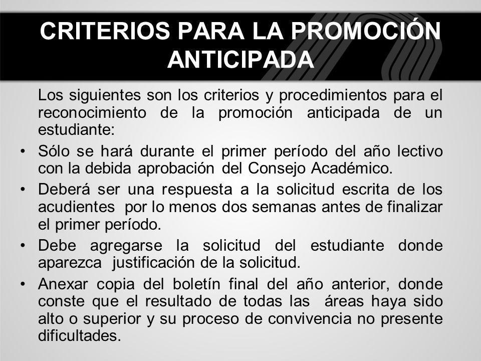 CRITERIOS PARA LA PROMOCIÓN ANTICIPADA Los siguientes son los criterios y procedimientos para el reconocimiento de la promoción anticipada de un estud