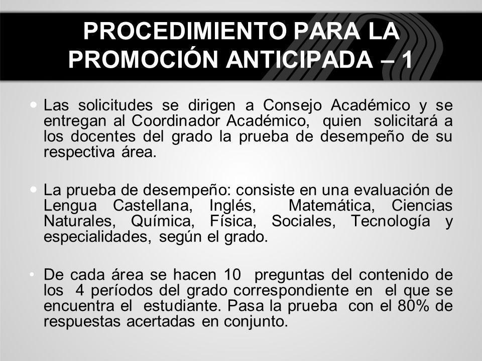 PROCEDIMIENTO PARA LA PROMOCIÓN ANTICIPADA – 1 Las solicitudes se dirigen a Consejo Académico y se entregan al Coordinador Académico, quien solicitará