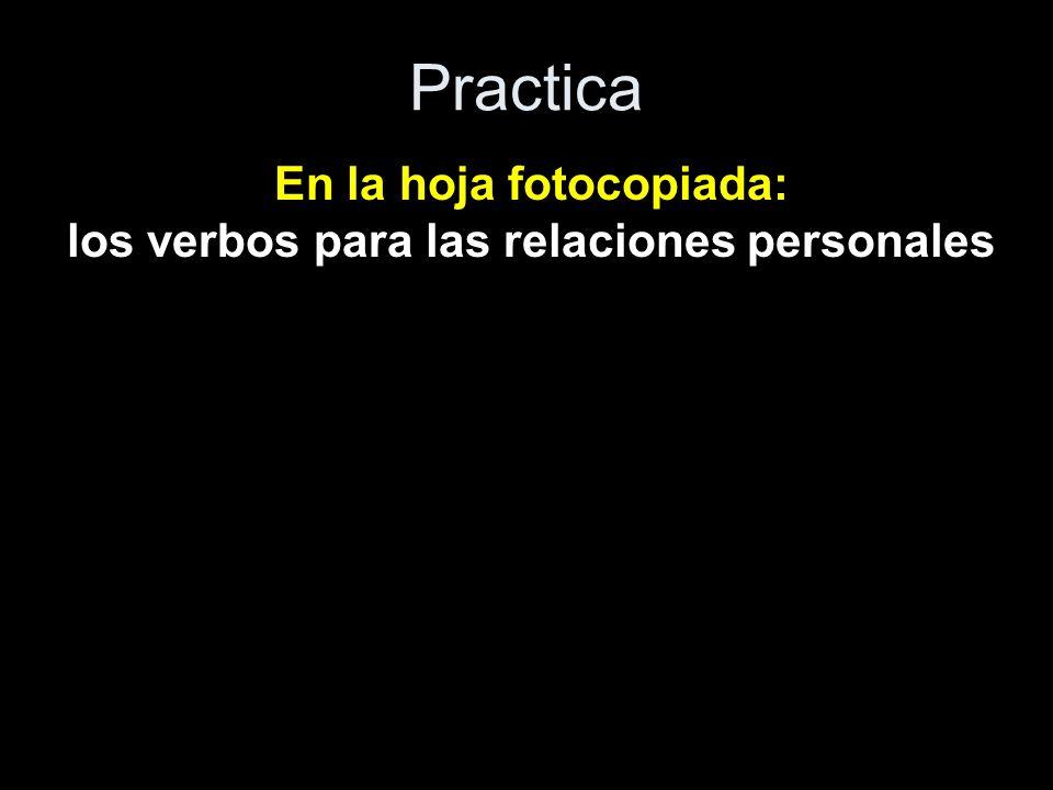 Practica En la hoja fotocopiada: los verbos para las relaciones personales
