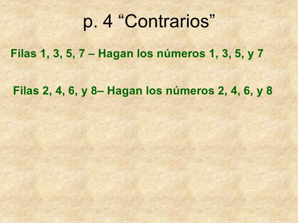 p. 4 Contrarios Filas 1, 3, 5, 7 – Hagan los números 1, 3, 5, y 7 Filas 2, 4, 6, y 8– Hagan los números 2, 4, 6, y 8