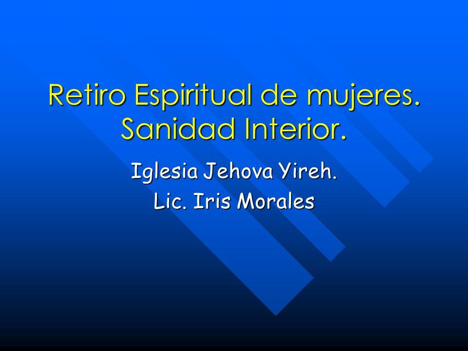 Retiro Espiritual de mujeres. Sanidad Interior. Iglesia Jehova Yireh. Lic. Iris Morales