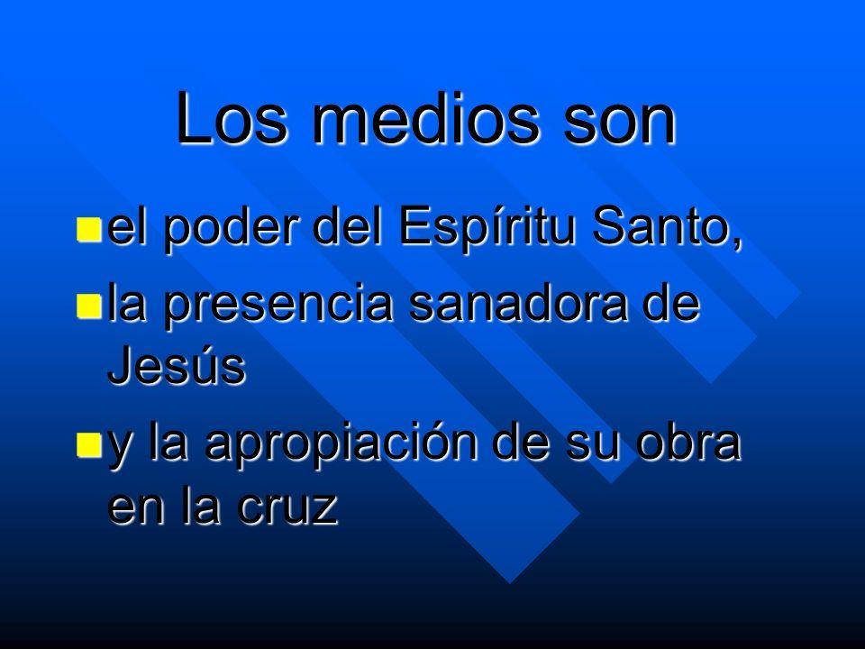 Los medios son el poder del Espíritu Santo, el poder del Espíritu Santo, la presencia sanadora de Jesús la presencia sanadora de Jesús y la apropiació