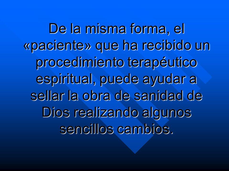 De la misma forma, el «paciente» que ha recibido un procedimiento terapéutico espiritual, puede ayudar a sellar la obra de sanidad de Dios realizando