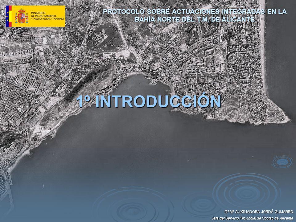 1º INTRODUCCIÓN Dª Mª AUXILIADORA JORDÁ GUIJARRO Jefa del Servicio Provincial de Costas de Alicante PROTOCOLO SOBRE ACTUACIONES INTEGRADAS EN LA BAHÍA