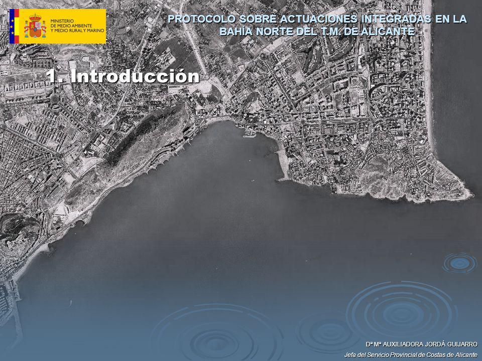 1. Introducción Dª Mª AUXILIADORA JORDÁ GUIJARRO Jefa del Servicio Provincial de Costas de Alicante PROTOCOLO SOBRE ACTUACIONES INTEGRADAS EN LA BAHÍA