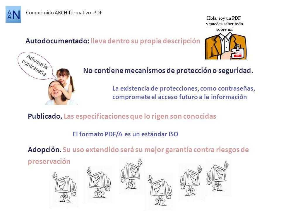 Autodocumentado: lleva dentro su propia descripción Comprimido ARCHIformativo: PDF No contiene mecanismos de protección o seguridad. Publicado. Las es