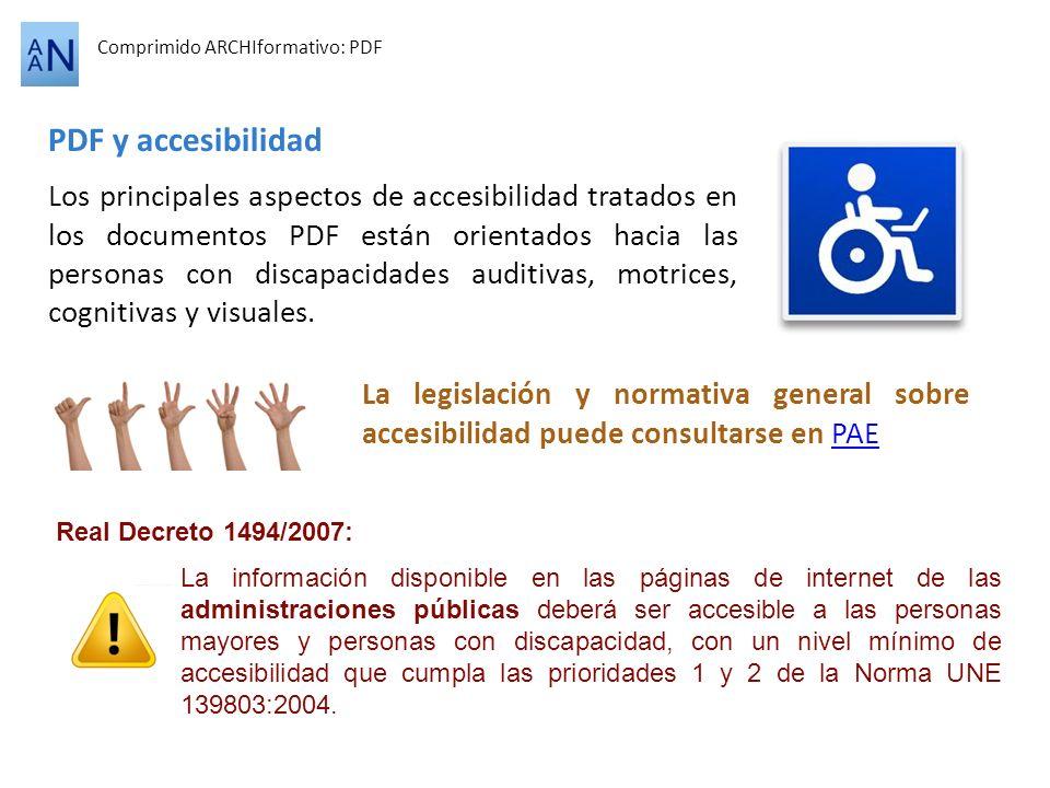 PDF y accesibilidad Comprimido ARCHIformativo: PDF Los principales aspectos de accesibilidad tratados en los documentos PDF están orientados hacia las