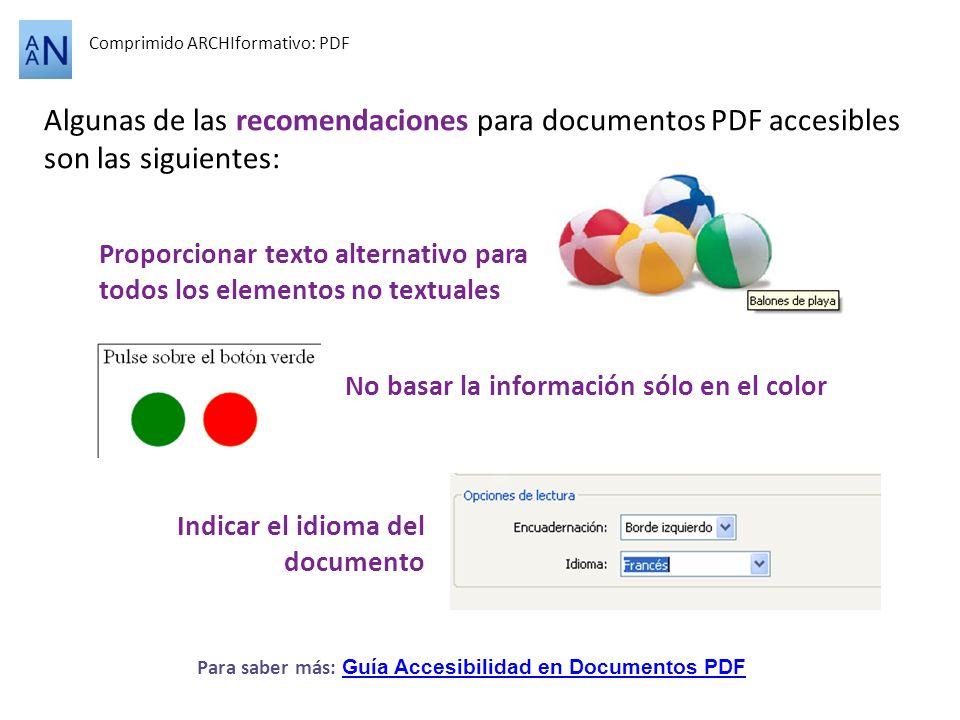 Comprimido ARCHIformativo: PDF Algunas de las recomendaciones para documentos PDF accesibles son las siguientes: Proporcionar texto alternativo para t