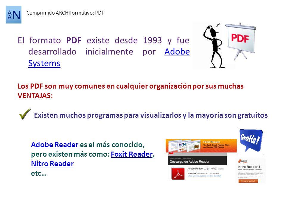 El formato PDF existe desde 1993 y fue desarrollado inicialmente por Adobe SystemsAdobe Systems Comprimido ARCHIformativo: PDF Los PDF son muy comunes